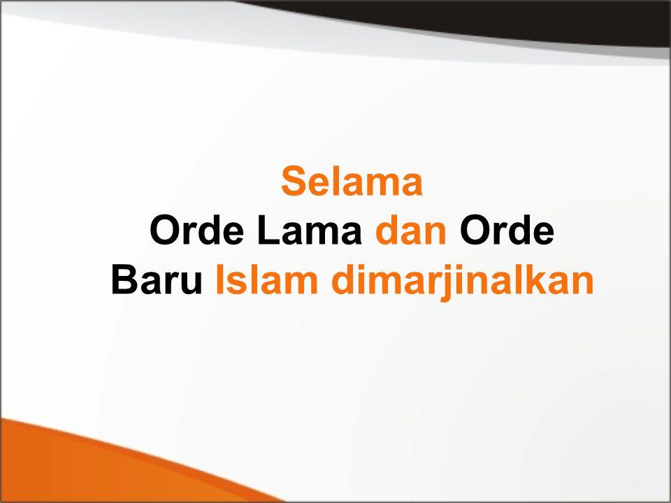 Selama Orde Lama dan Orde Baru Islam dimarjinalkan