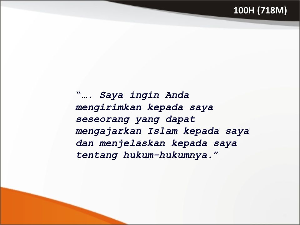 "100H (718M) ""…. Saya ingin Anda mengirimkan kepada saya seseorang yang dapat mengajarkan Islam kepada saya dan menjelaskan kepada saya tentang hukum-h"