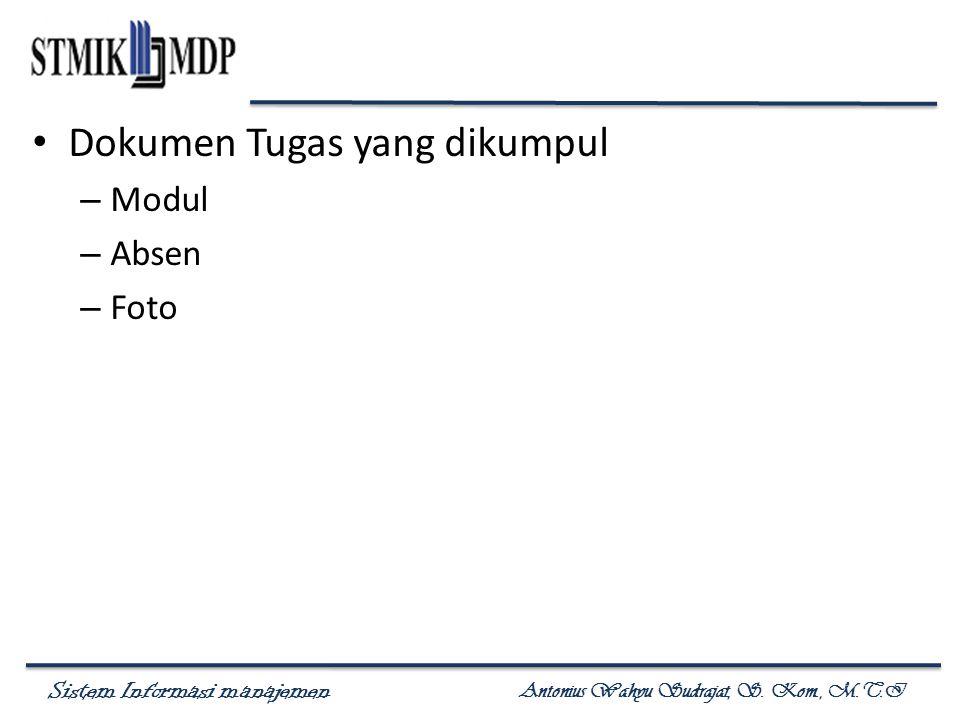 Sistem Informasi manajemen Antonius Wahyu Sudrajat, S. Kom., M.T.I Dokumen Tugas yang dikumpul – Modul – Absen – Foto