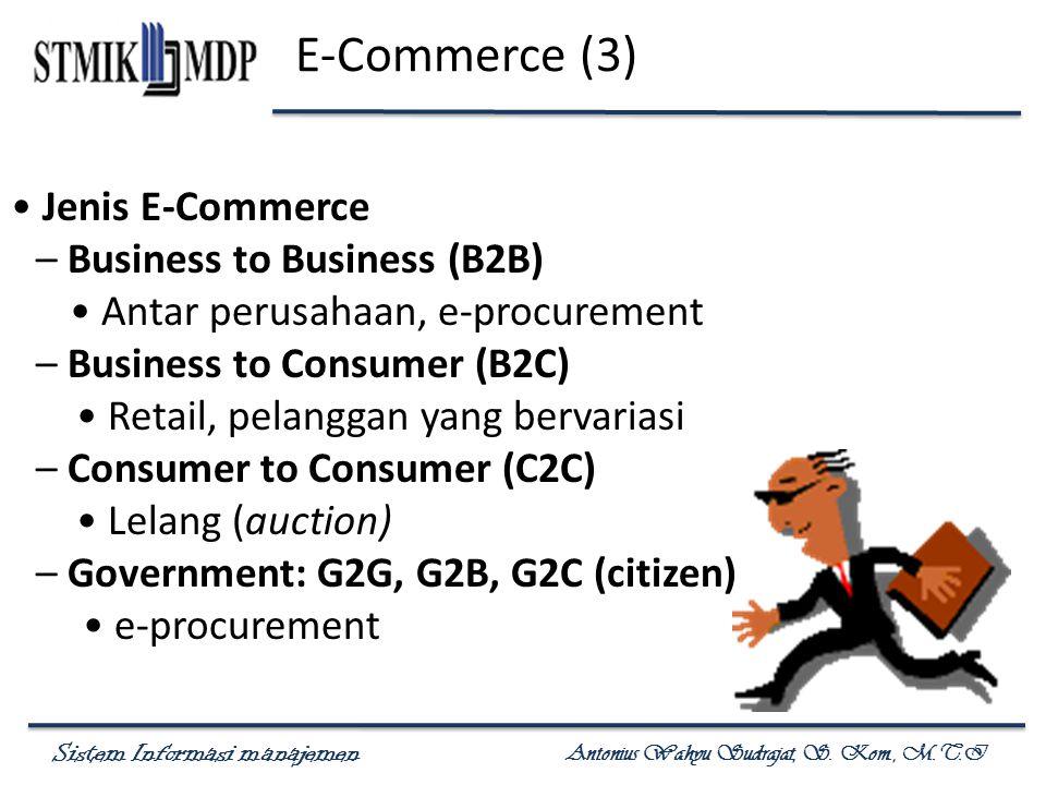 Sistem Informasi manajemen Antonius Wahyu Sudrajat, S. Kom., M.T.I E-Commerce (3) Jenis E-Commerce – Business to Business (B2B) Antar perusahaan, e-pr