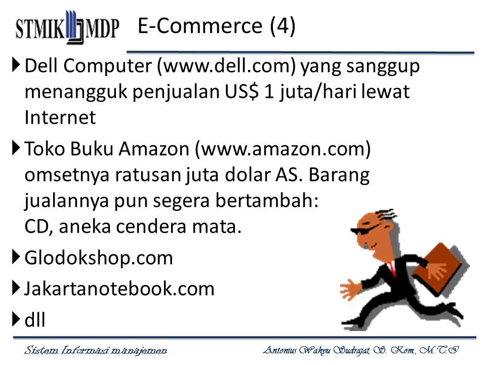 Sistem Informasi manajemen Antonius Wahyu Sudrajat, S. Kom., M.T.I E-Commerce (4)  Dell Computer (www.dell.com) yang sanggup menangguk penjualan US$