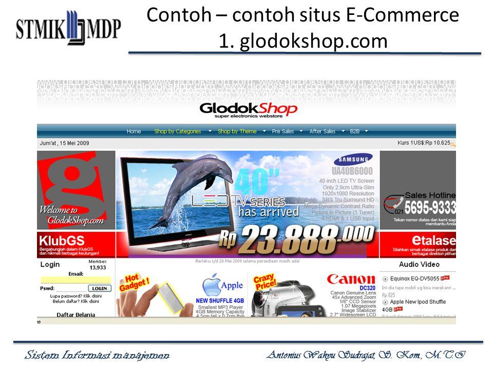 Sistem Informasi manajemen Antonius Wahyu Sudrajat, S. Kom., M.T.I Contoh – contoh situs E-Commerce 1. glodokshop.com