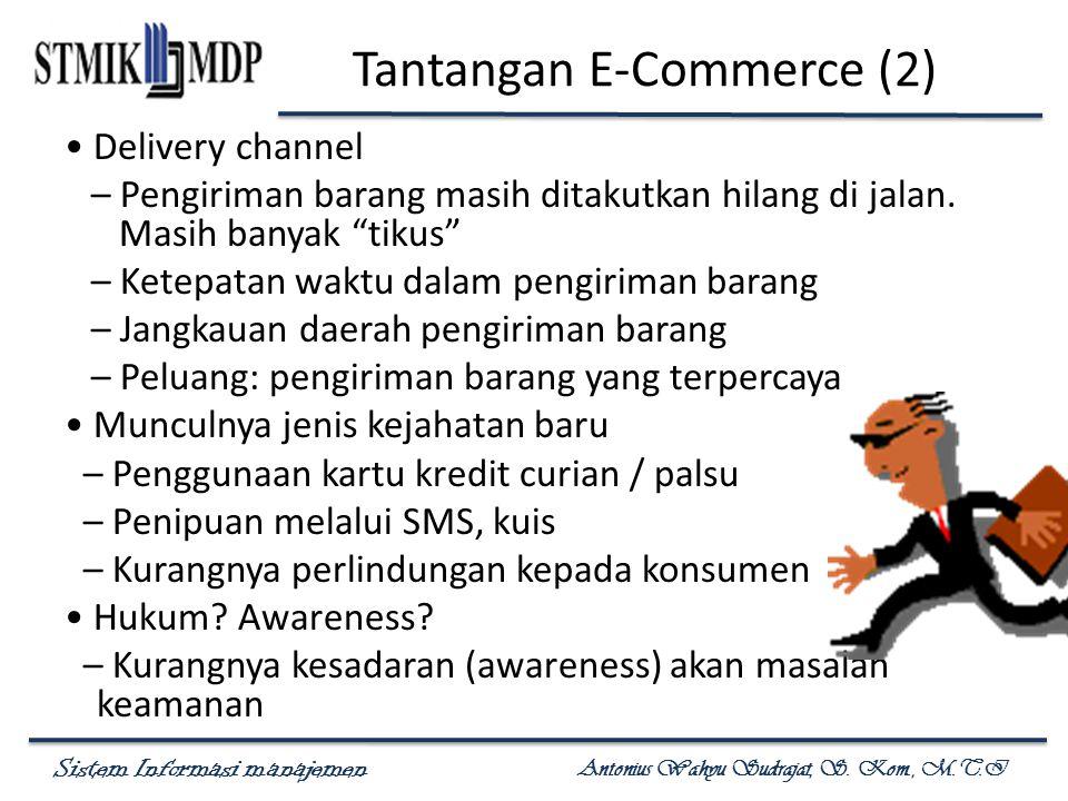 Sistem Informasi manajemen Antonius Wahyu Sudrajat, S. Kom., M.T.I Tantangan E-Commerce (2) Delivery channel – Pengiriman barang masih ditakutkan hila