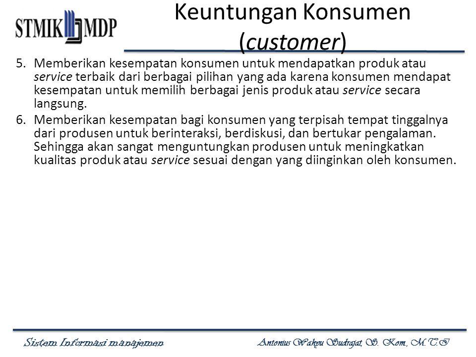 Sistem Informasi manajemen Antonius Wahyu Sudrajat, S. Kom., M.T.I 5.Memberikan kesempatan konsumen untuk mendapatkan produk atau service terbaik dari