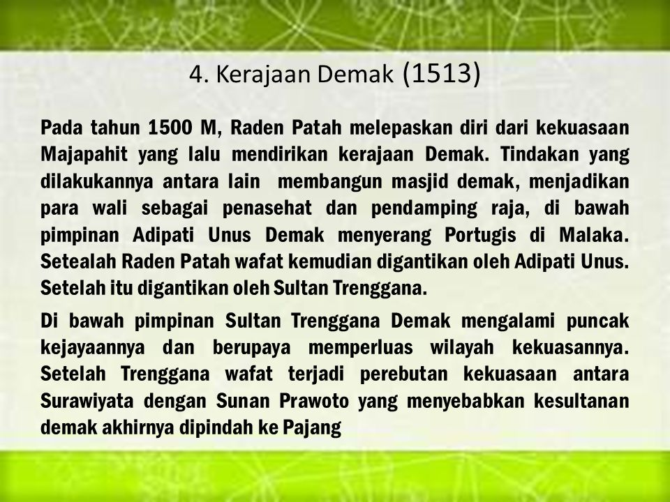 4. Kerajaan Demak (1513) Pada tahun 1500 M, Raden Patah melepaskan diri dari kekuasaan Majapahit yang lalu mendirikan kerajaan Demak. Tindakan yang di