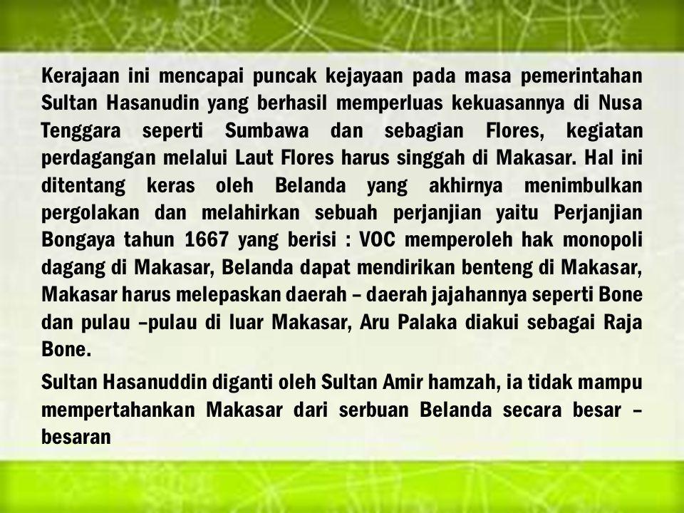 Kerajaan ini mencapai puncak kejayaan pada masa pemerintahan Sultan Hasanudin yang berhasil memperluas kekuasannya di Nusa Tenggara seperti Sumbawa da