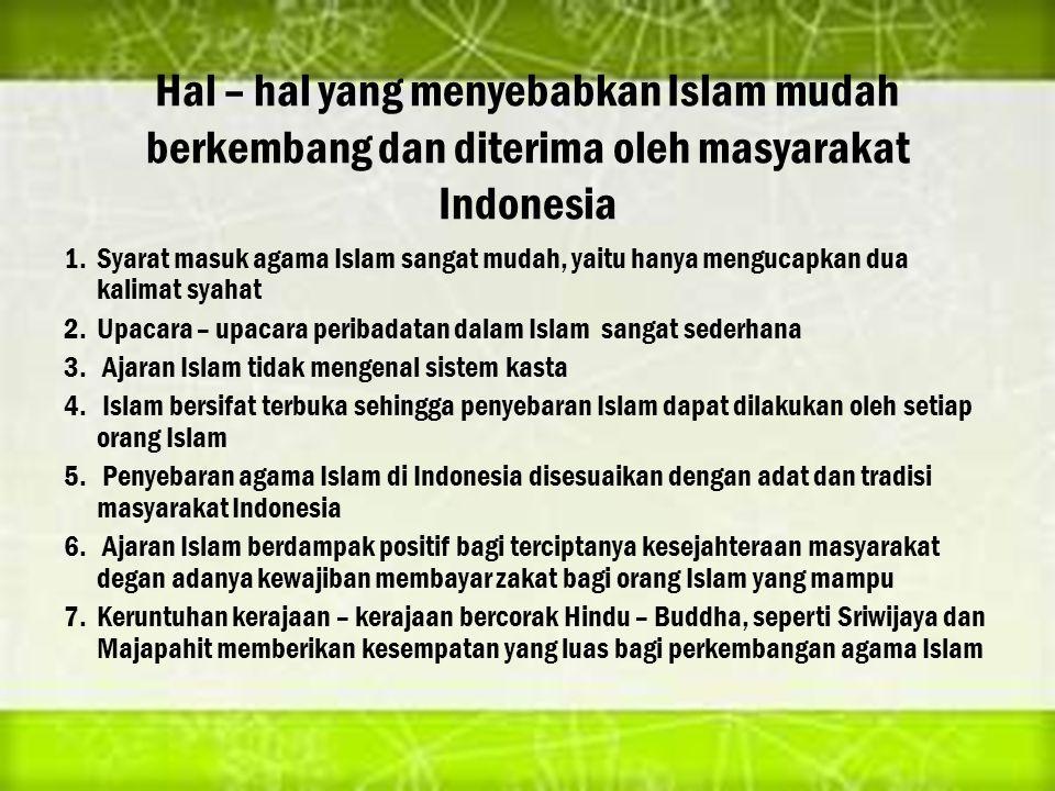 Hal – hal yang menyebabkan Islam mudah berkembang dan diterima oleh masyarakat Indonesia 1.Syarat masuk agama Islam sangat mudah, yaitu hanya mengucap