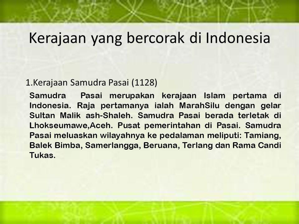 Kerajaan yang bercorak di Indonesia 1.Kerajaan Samudra Pasai (1128) Samudra Pasai merupakan kerajaan Islam pertama di Indonesia. Raja pertamanya ialah