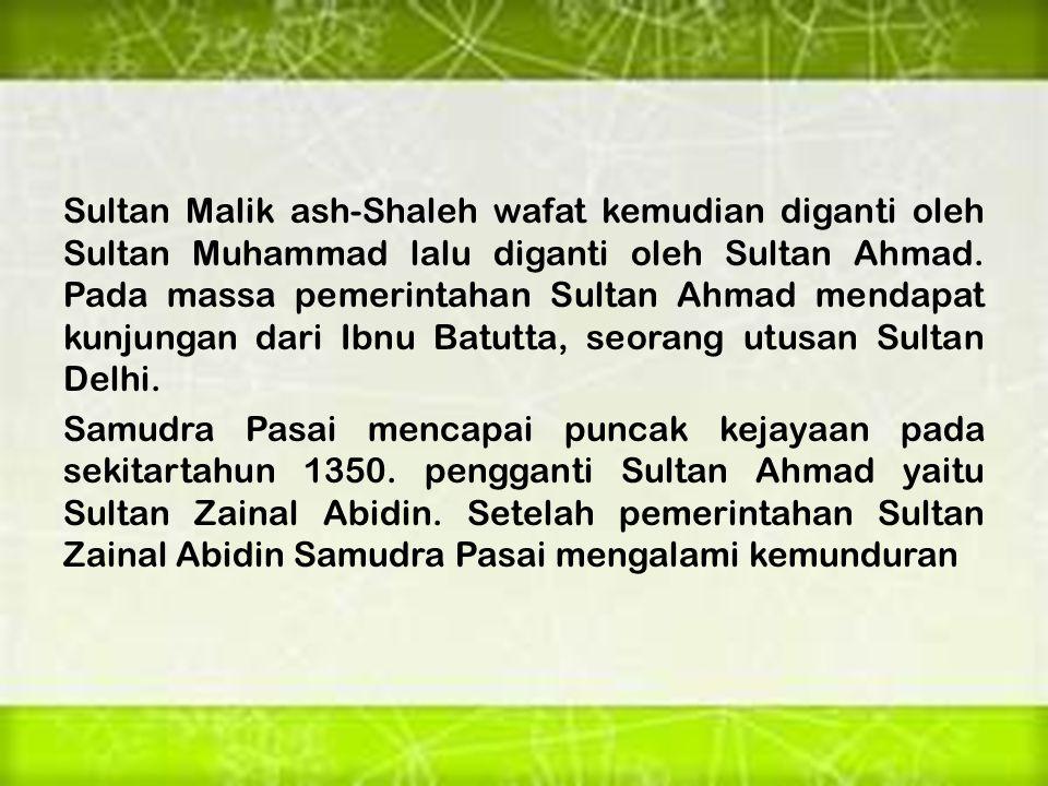 Sultan Malik ash-Shaleh wafat kemudian diganti oleh Sultan Muhammad lalu diganti oleh Sultan Ahmad. Pada massa pemerintahan Sultan Ahmad mendapat kunj
