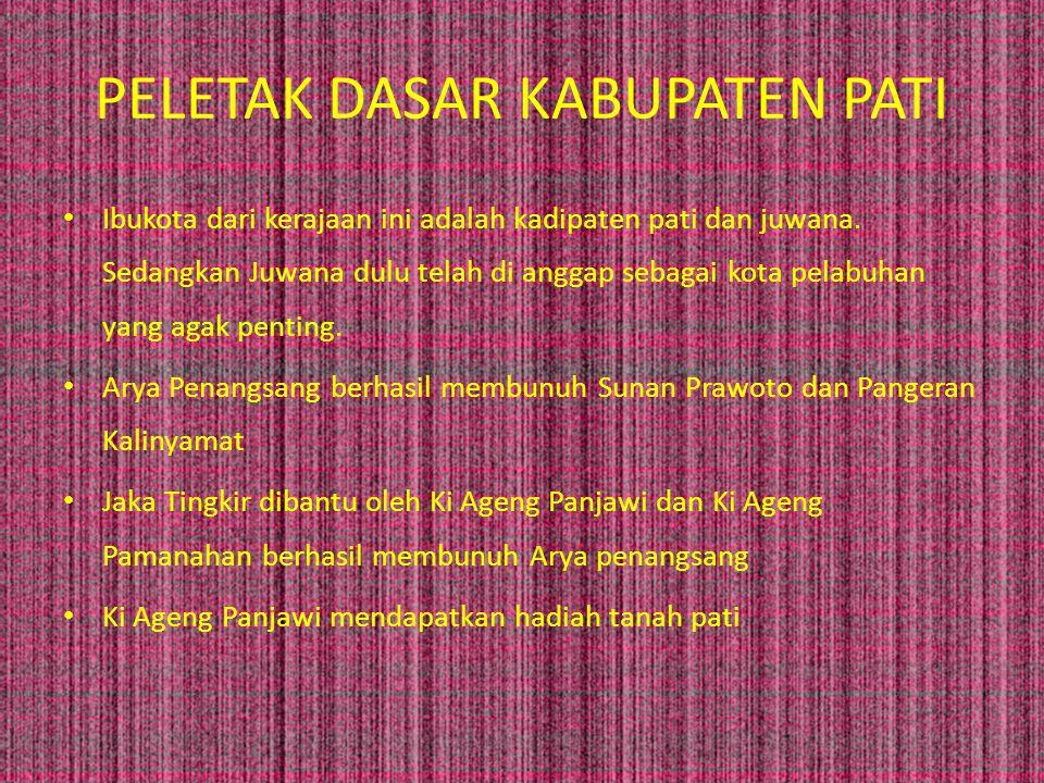 PELETAK DASAR KABUPATEN PATI Ibukota dari kerajaan ini adalah kadipaten pati dan juwana.