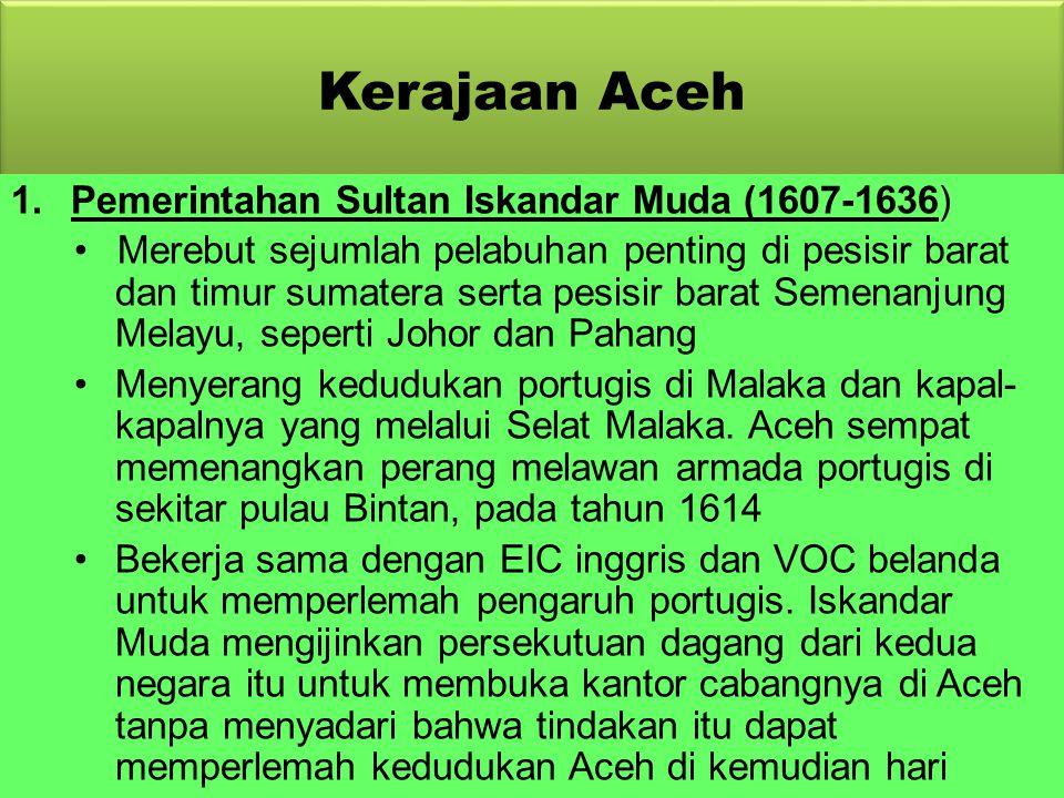 Kerajaan Aceh  Kerajaan Aceh terletak di ujung pulau Sumatera  Semula Aceh merupakan daerah taklukan Kerajaan Pedir. Jatuhnya Malaka dan Pasai ke ta