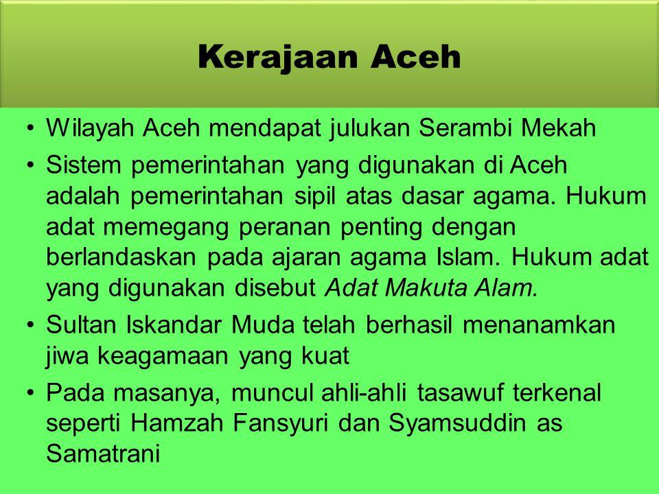 Kerajaan Aceh 1.Pemerintahan Sultan Iskandar Muda (1607-1636) Merebut sejumlah pelabuhan penting di pesisir barat dan timur sumatera serta pesisir bar