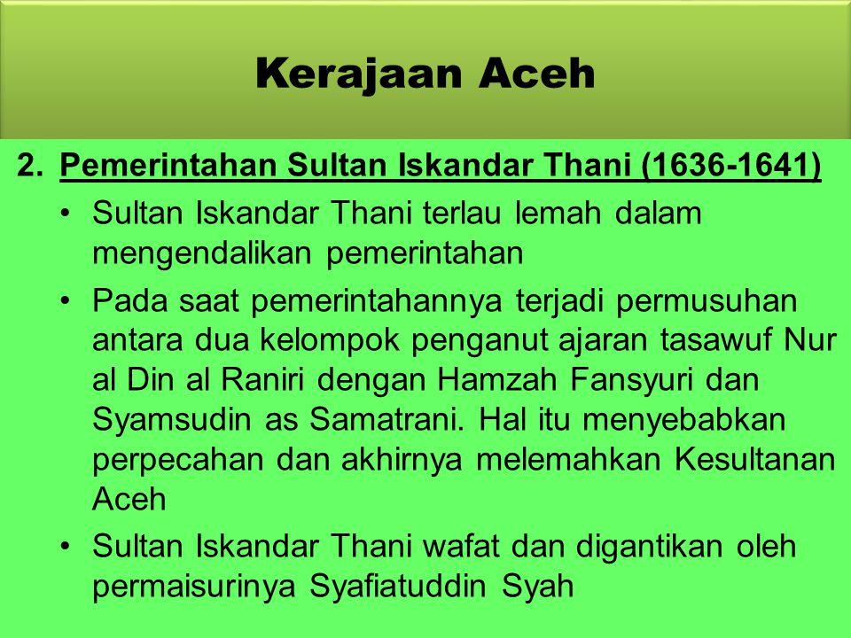 Kerajaan Aceh Wilayah Aceh mendapat julukan Serambi Mekah Sistem pemerintahan yang digunakan di Aceh adalah pemerintahan sipil atas dasar agama. Hukum