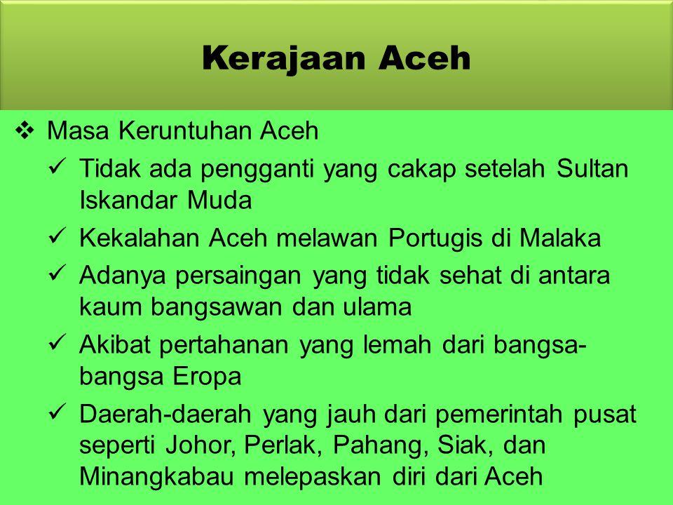 Kerajaan Aceh 2.Pemerintahan Sultan Iskandar Thani (1636-1641) Sultan Iskandar Thani terlau lemah dalam mengendalikan pemerintahan Pada saat pemerinta