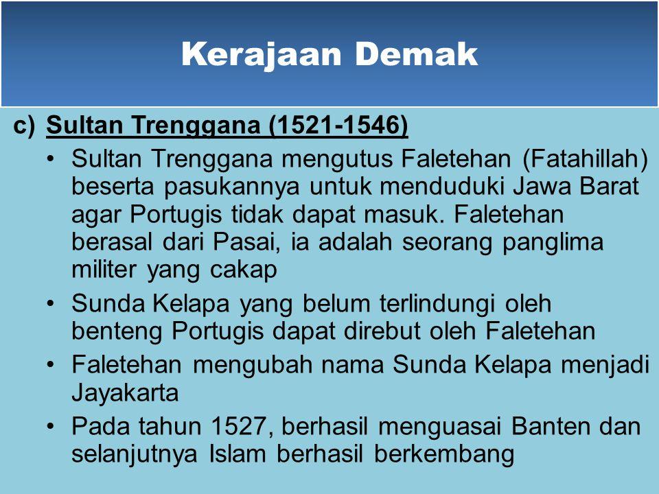 Kerajaan Demak b)Pati Unus (1518-1521) Raden Patah memiliki putra bernama Pati Unus dan Trenggana Sepeninggal Raden Patah, tahta kerajaan Demak digant