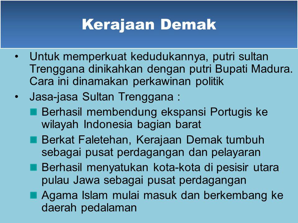 Kerajaan Demak c)Sultan Trenggana (1521-1546) Sultan Trenggana mengutus Faletehan (Fatahillah) beserta pasukannya untuk menduduki Jawa Barat agar Port