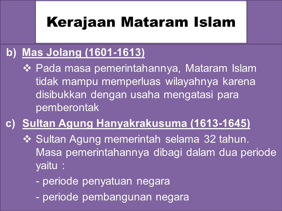 Kerajaan Mataram Islam a)Sutawijaya (1586-1601) Kerajaan Mataram Islam terletak di kerajaan mataram yang pertama (Mataram Hindu) Sutawijaya mengangkat