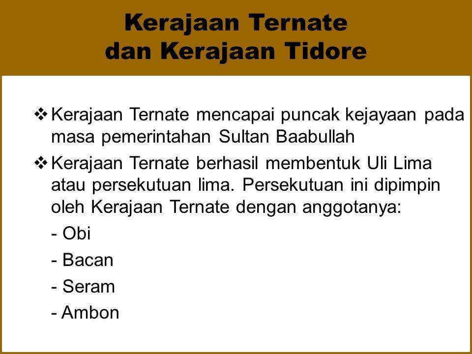 a)Kerajaan Ternate  Kerajaan Ternate terletak di Maluku Utara dan berdiri sejak abad ke-13 dan beribu kota di Sampalu  Mengalami perkembangan yang p