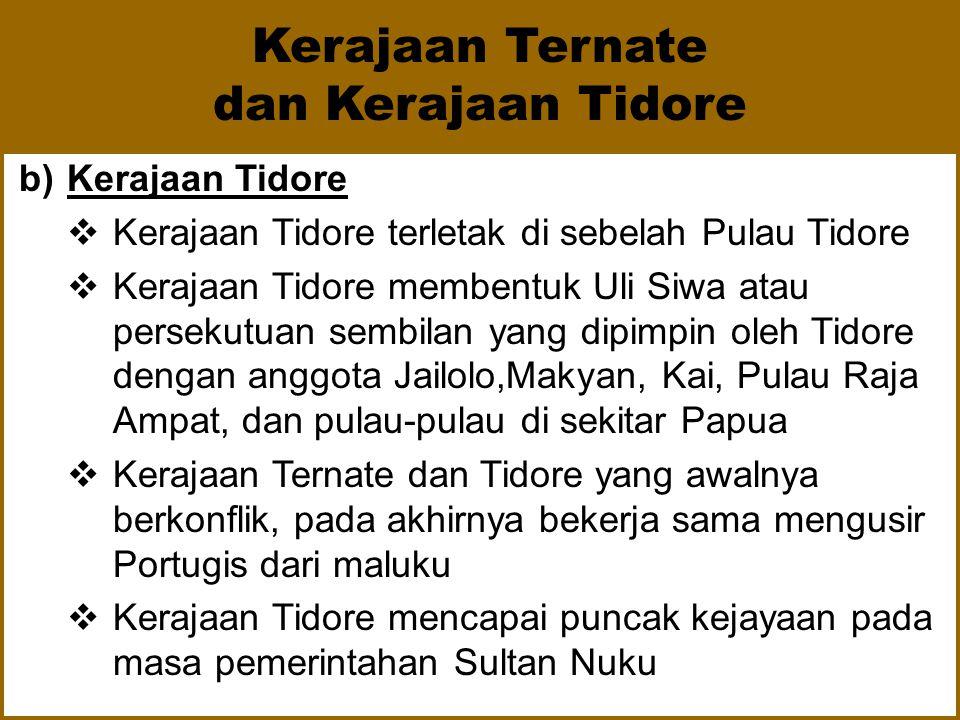  Kerajaan Ternate mencapai puncak kejayaan pada masa pemerintahan Sultan Baabullah  Kerajaan Ternate berhasil membentuk Uli Lima atau persekutuan li