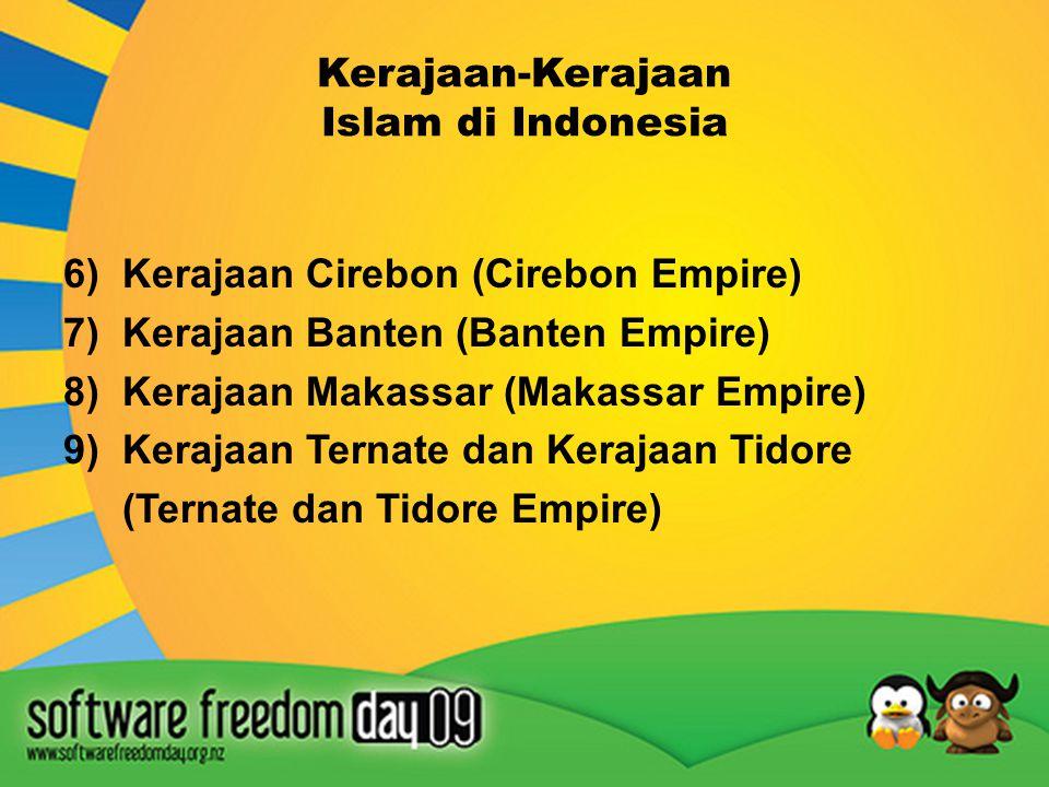 Kerajaan-Kerajaan Islam di Indonesia 1)Kerajaan Samudra Pasai (Samudra Pasai Empire) 2)Kerajaan Aceh (Aceh Empire) 3)Kerajaan Demak (Demak Empire) 4)K