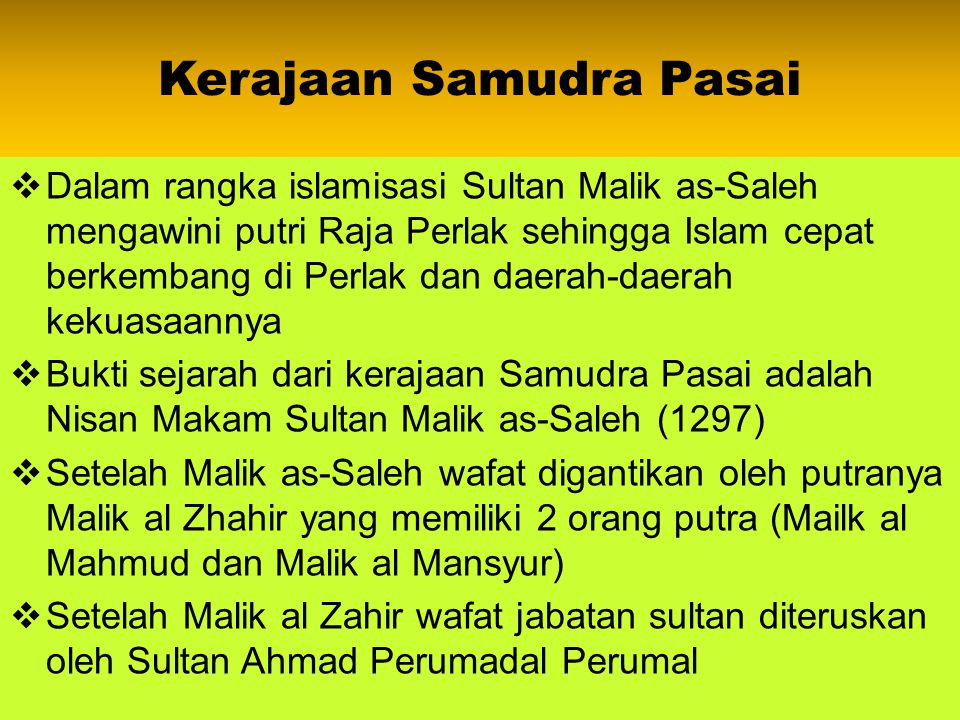 Kerajaan Samudra Pasai  Kerajaan Samudra Pasai merupakan kerajaan Islam pertama di Indonesia yang didirikan oleh Malik as- Saleh  Sebelum menganut I