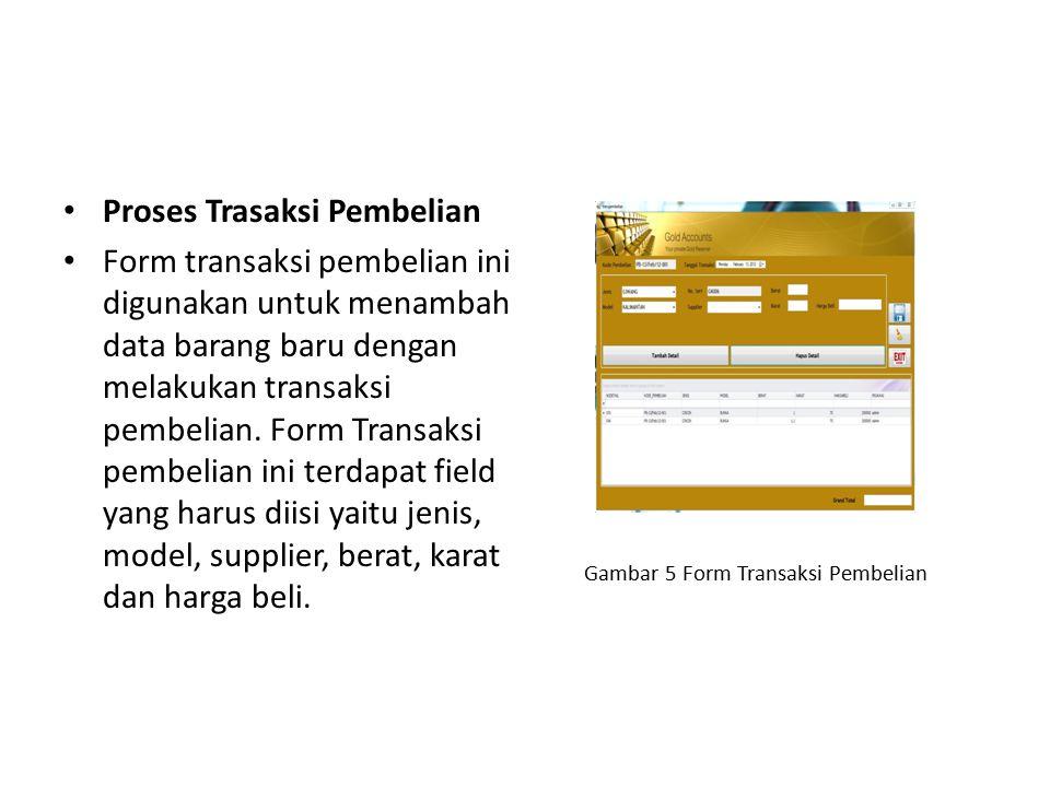 Proses Trasaksi Pembelian Form transaksi pembelian ini digunakan untuk menambah data barang baru dengan melakukan transaksi pembelian. Form Transaksi