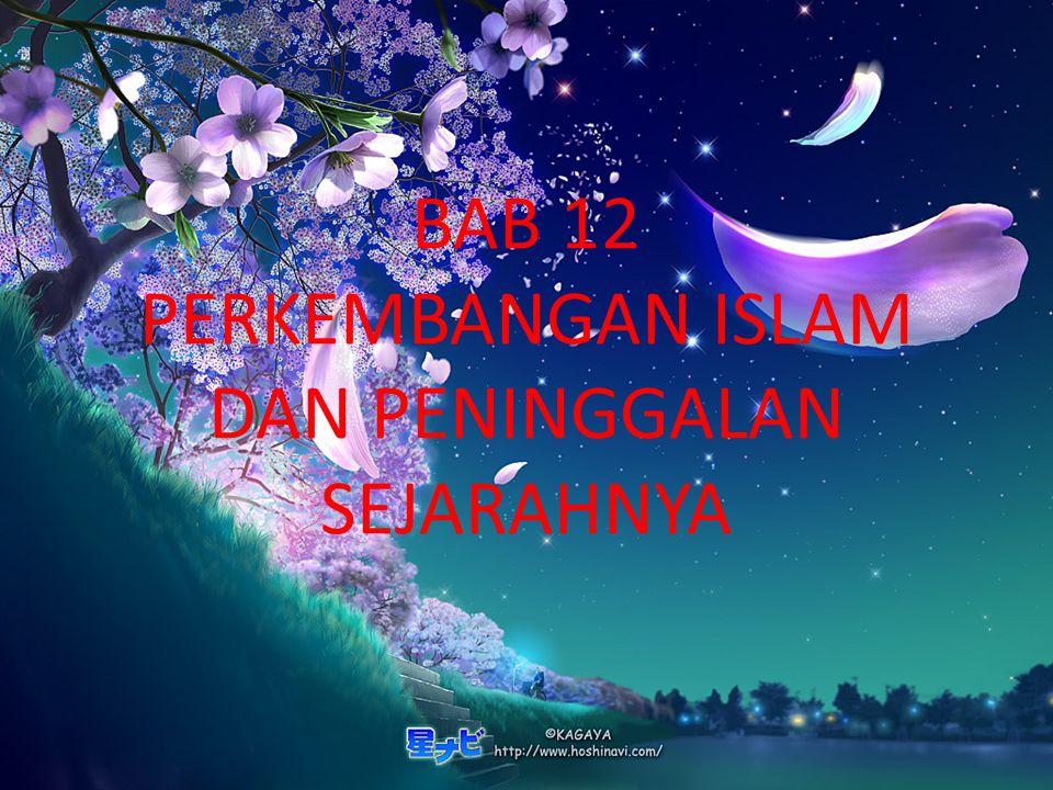 BAB 12 PERKEMBANGAN ISLAM DAN PENINGGALAN SEJARAHNYA