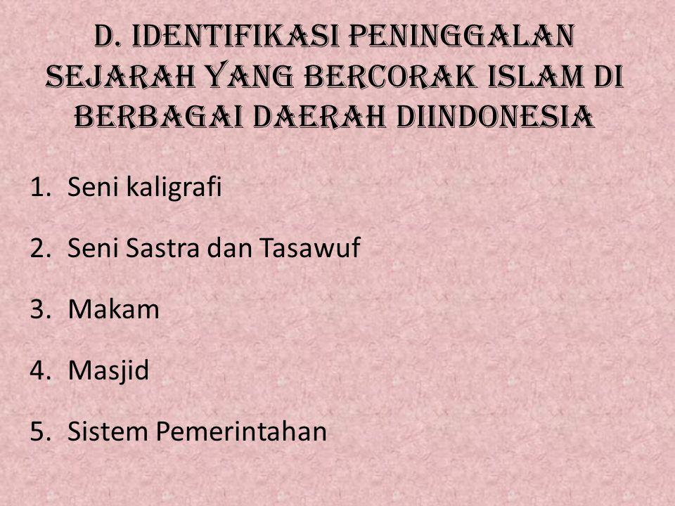 1.Seni kaligrafi 2.Seni Sastra dan Tasawuf 3.Makam 4.Masjid 5.Sistem Pemerintahan D. IDENTIFIKASI PENINGGALAN SEJARAH YANG BERCORAK ISLAM DI BERBAGAI