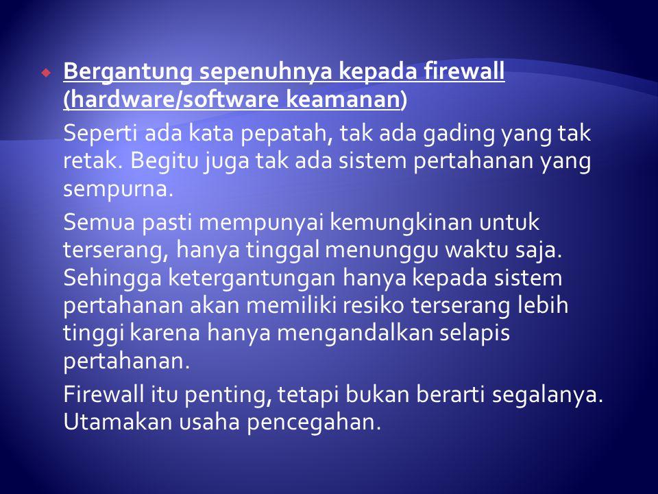  Bergantung sepenuhnya kepada firewall (hardware/software keamanan) Seperti ada kata pepatah, tak ada gading yang tak retak.