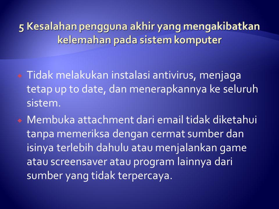  Tidak melakukan instalasi antivirus, menjaga tetap up to date, dan menerapkannya ke seluruh sistem.