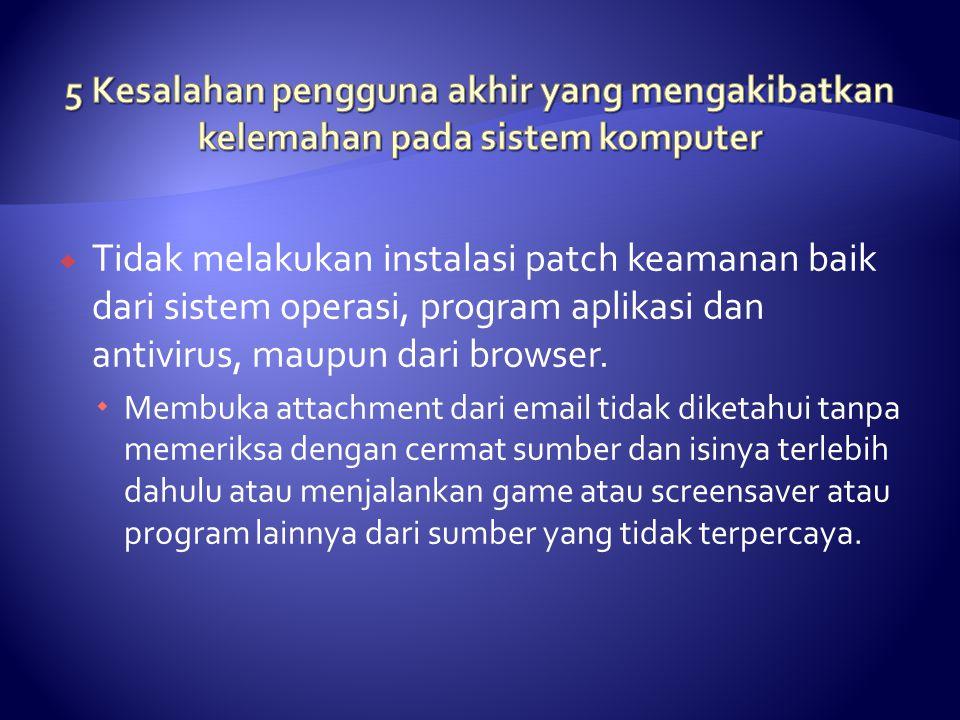  Tidak melakukan instalasi patch keamanan baik dari sistem operasi, program aplikasi dan antivirus, maupun dari browser.