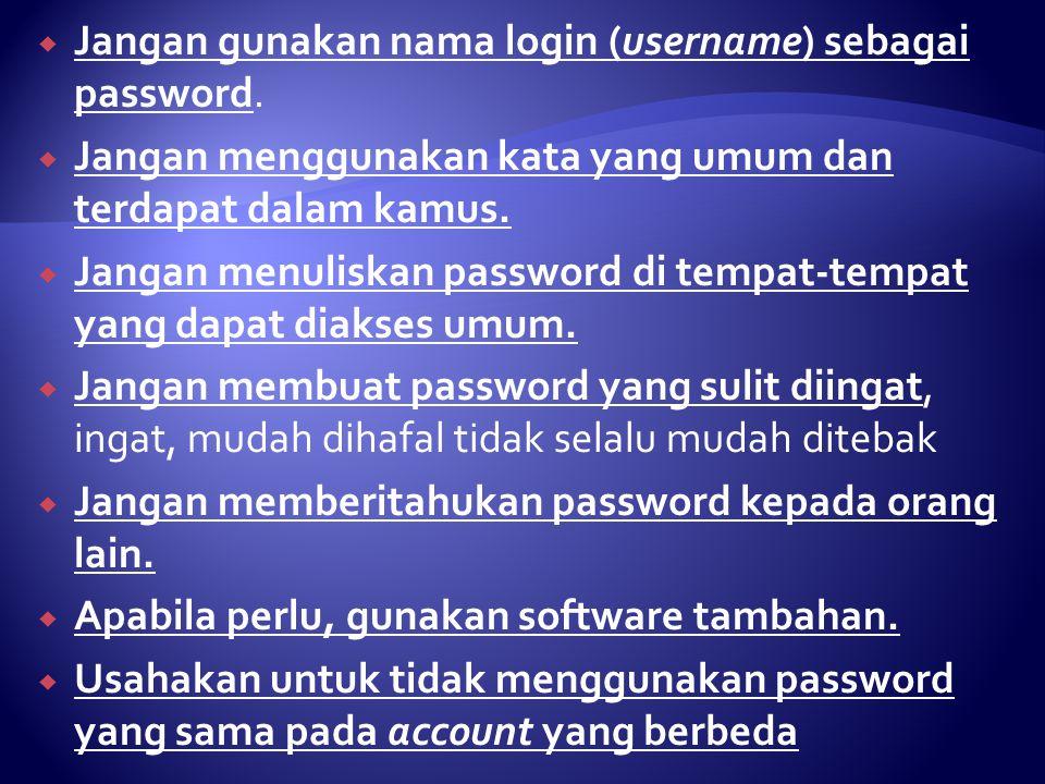  Jangan gunakan nama login (username) sebagai password.