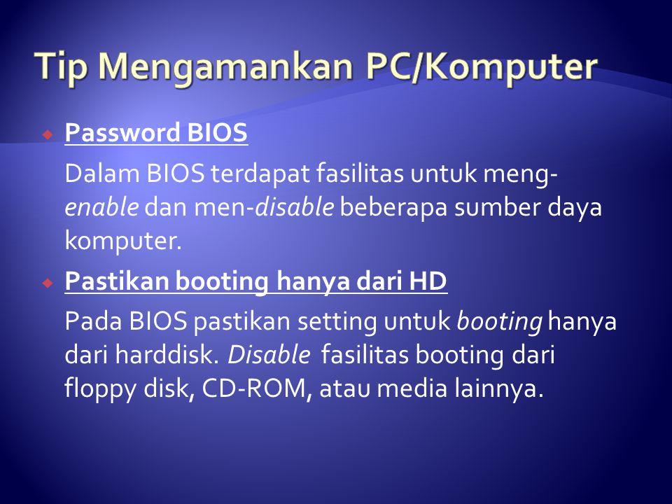  Password BIOS Dalam BIOS terdapat fasilitas untuk meng- enable dan men-disable beberapa sumber daya komputer.