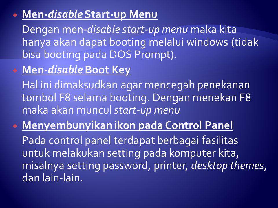  Men-disable Start-up Menu Dengan men-disable start-up menu maka kita hanya akan dapat booting melalui windows (tidak bisa booting pada DOS Prompt).
