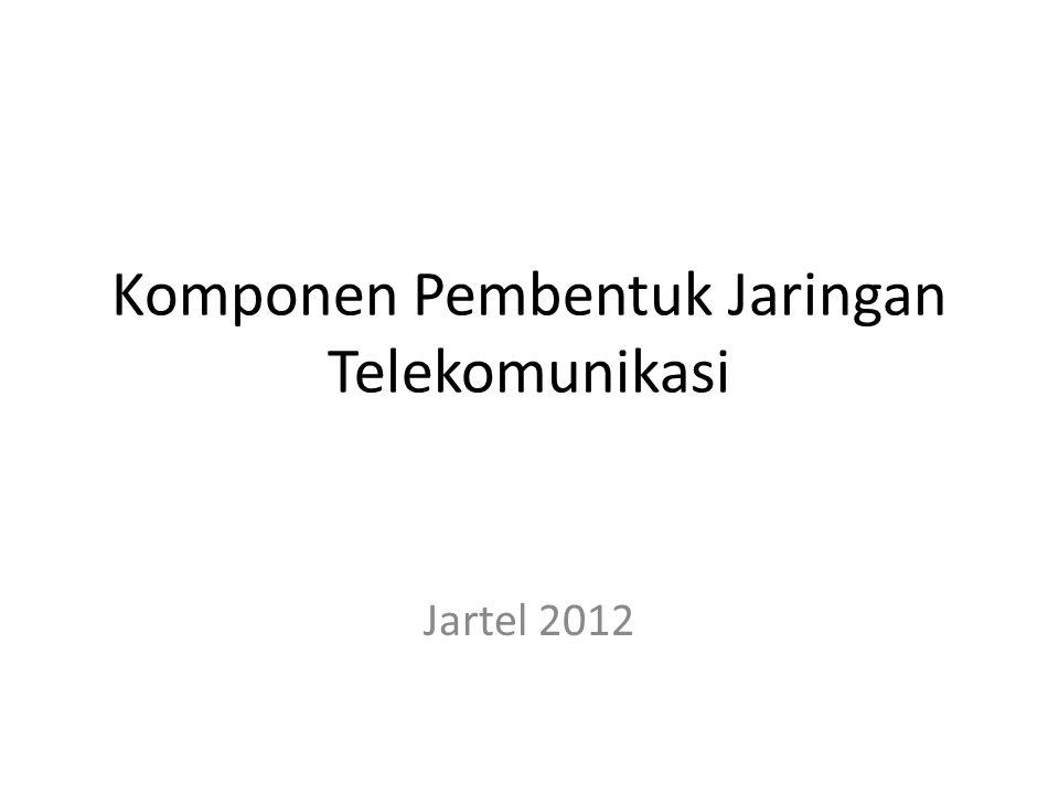 Komponen Pembentuk Jaringan Telekomunikasi Jartel 2012