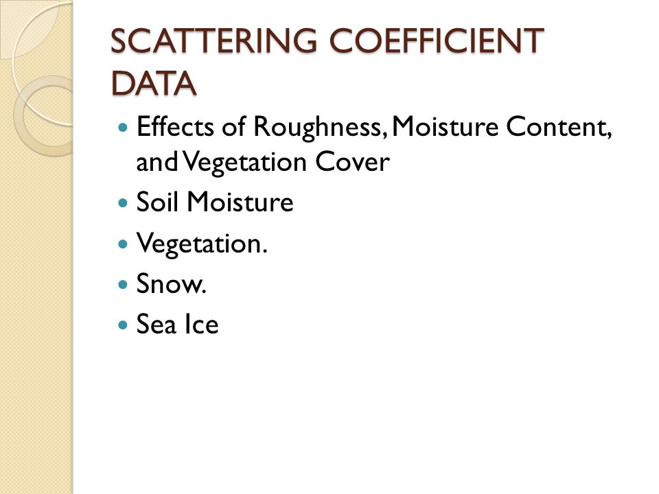 SCATTERING COEFFICIENT DATA Effects of Roughness, Moisture Content, and Vegetation Cover Soil Moisture Vegetation.