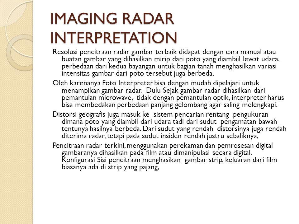 IMAGING RADAR INTERPRETATION Resolusi pencitraan radar gambar terbaik didapat dengan cara manual atau buatan gambar yang dihasilkan mirip dari poto ya