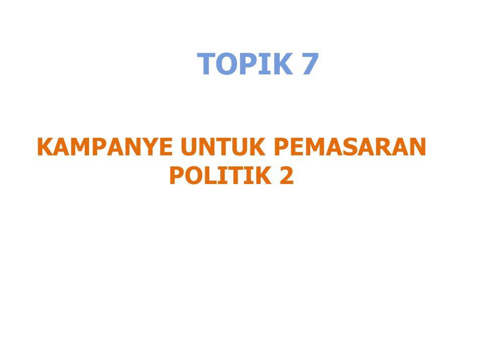 TOPIK 7 KAMPANYE UNTUK PEMASARAN POLITIK 2