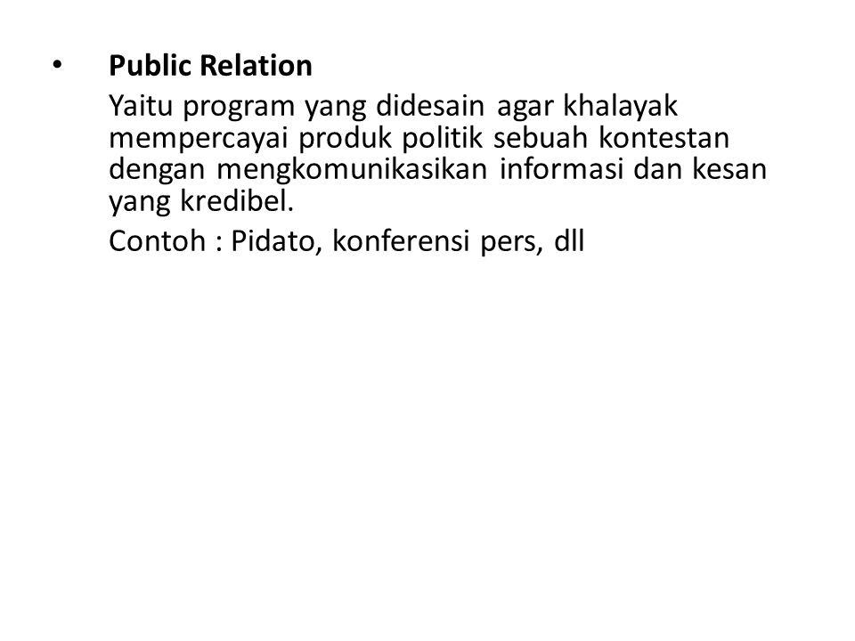 Public Relation Yaitu program yang didesain agar khalayak mempercayai produk politik sebuah kontestan dengan mengkomunikasikan informasi dan kesan yan