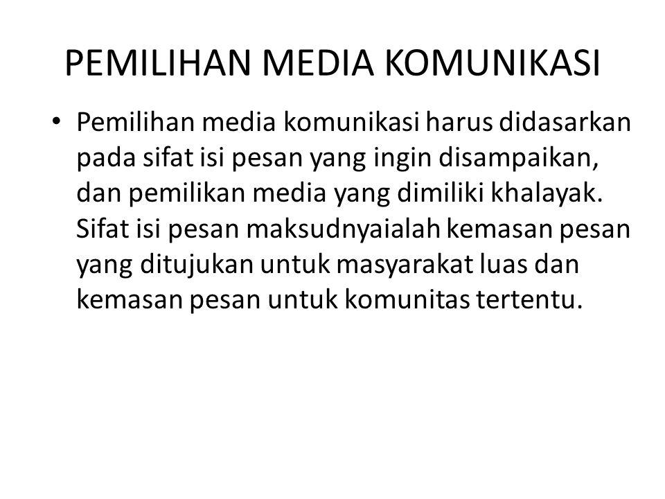 PEMILIHAN MEDIA KOMUNIKASI Pemilihan media komunikasi harus didasarkan pada sifat isi pesan yang ingin disampaikan, dan pemilikan media yang dimiliki