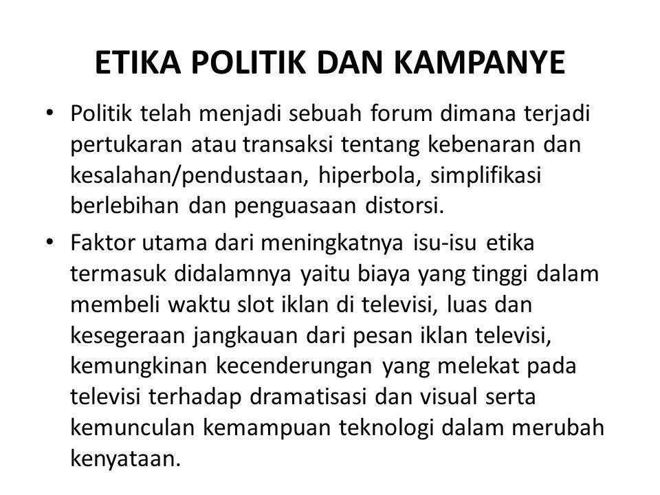 ETIKA POLITIK DAN KAMPANYE Politik telah menjadi sebuah forum dimana terjadi pertukaran atau transaksi tentang kebenaran dan kesalahan/pendustaan, hip