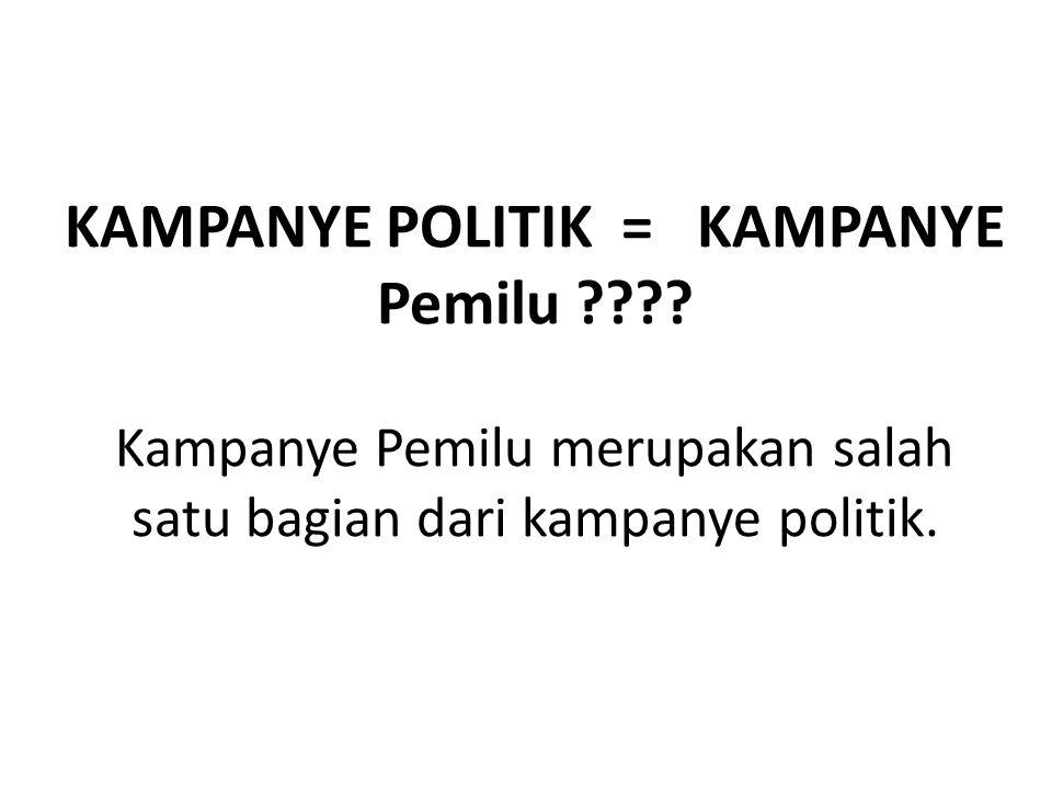 KAMPANYE POLITIK = KAMPANYE Pemilu ???? Kampanye Pemilu merupakan salah satu bagian dari kampanye politik.