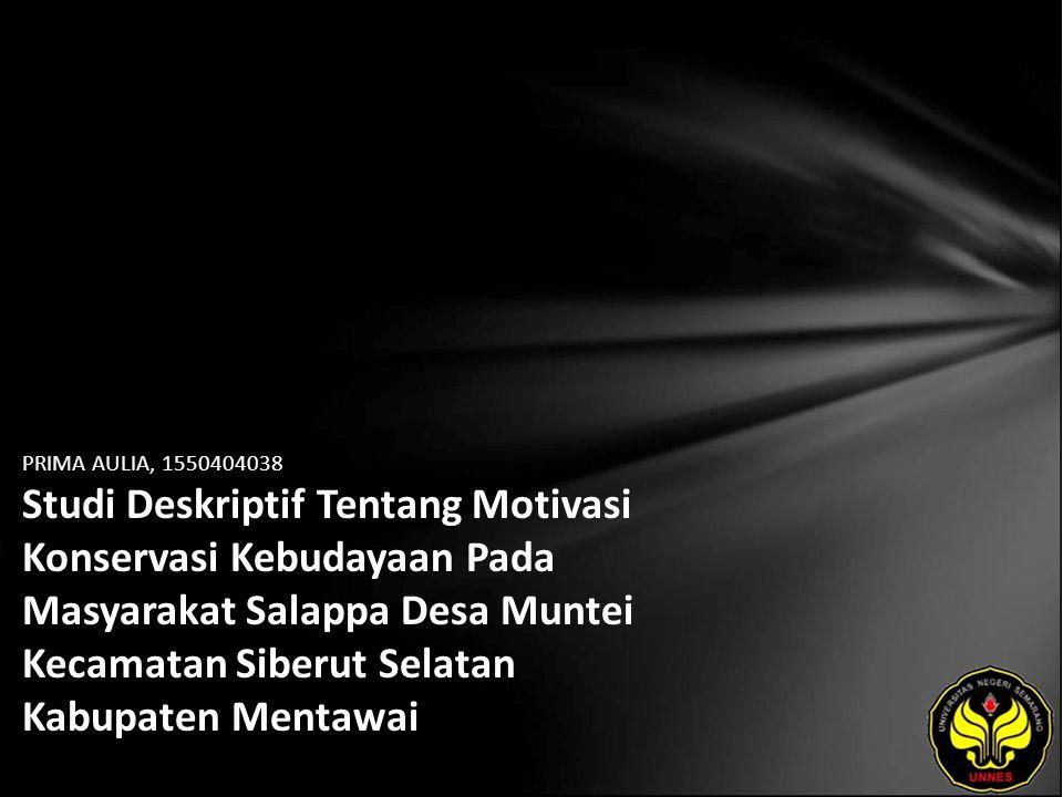 PRIMA AULIA, 1550404038 Studi Deskriptif Tentang Motivasi Konservasi Kebudayaan Pada Masyarakat Salappa Desa Muntei Kecamatan Siberut Selatan Kabupaten Mentawai