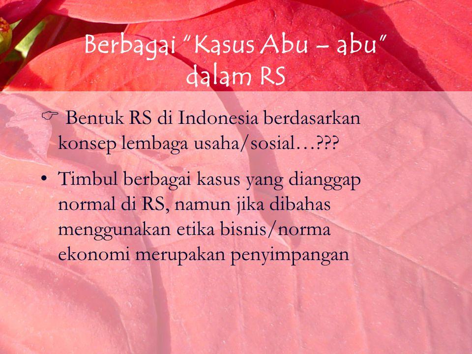 """Berbagai """"Kasus Abu – abu"""" dalam RS  Bentuk RS di Indonesia berdasarkan konsep lembaga usaha/sosial…??? Timbul berbagai kasus yang dianggap normal di"""