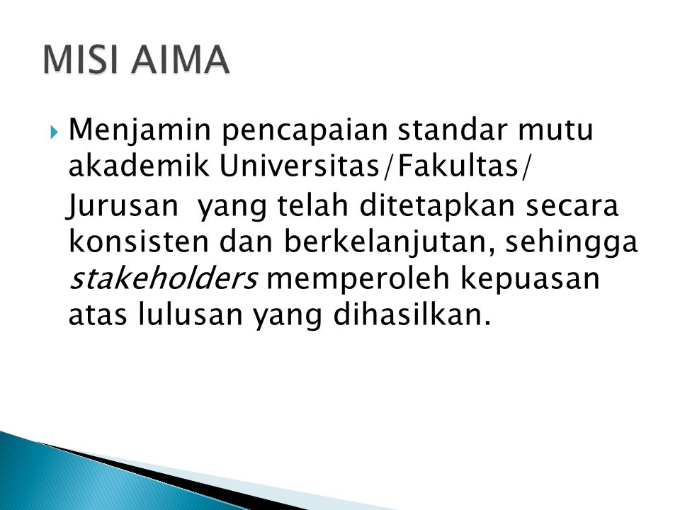  Menjamin pencapaian standar mutu akademik Universitas/Fakultas/ Jurusan yang telah ditetapkan secara konsisten dan berkelanjutan, sehingga stakeholders memperoleh kepuasan atas lulusan yang dihasilkan.