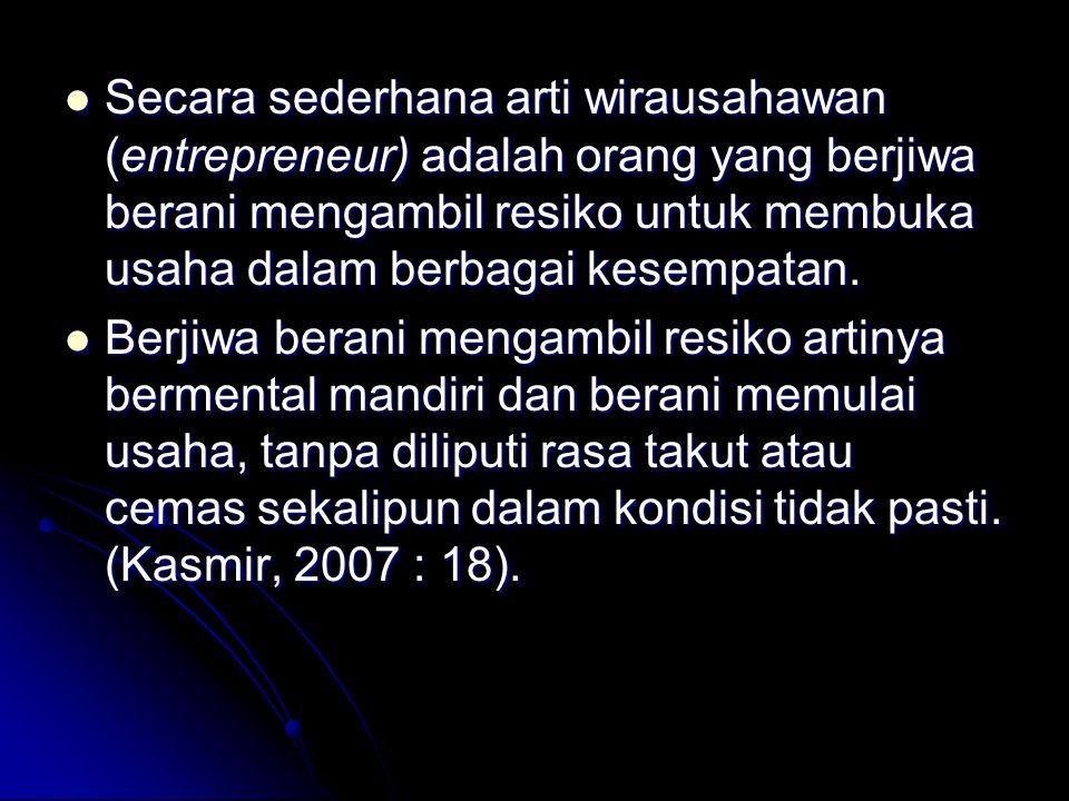 Secara sederhana arti wirausahawan (entrepreneur) adalah orang yang berjiwa berani mengambil resiko untuk membuka usaha dalam berbagai kesempatan.