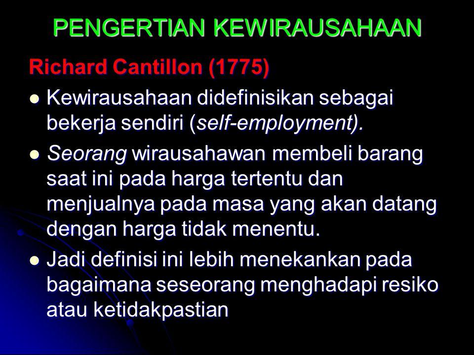 PENGERTIAN KEWIRAUSAHAAN Richard Cantillon (1775) Kewirausahaan didefinisikan sebagai bekerja sendiri (self-employment).