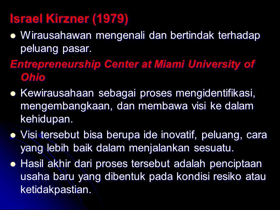 Israel Kirzner (1979) Wirausahawan mengenali dan bertindak terhadap peluang pasar.