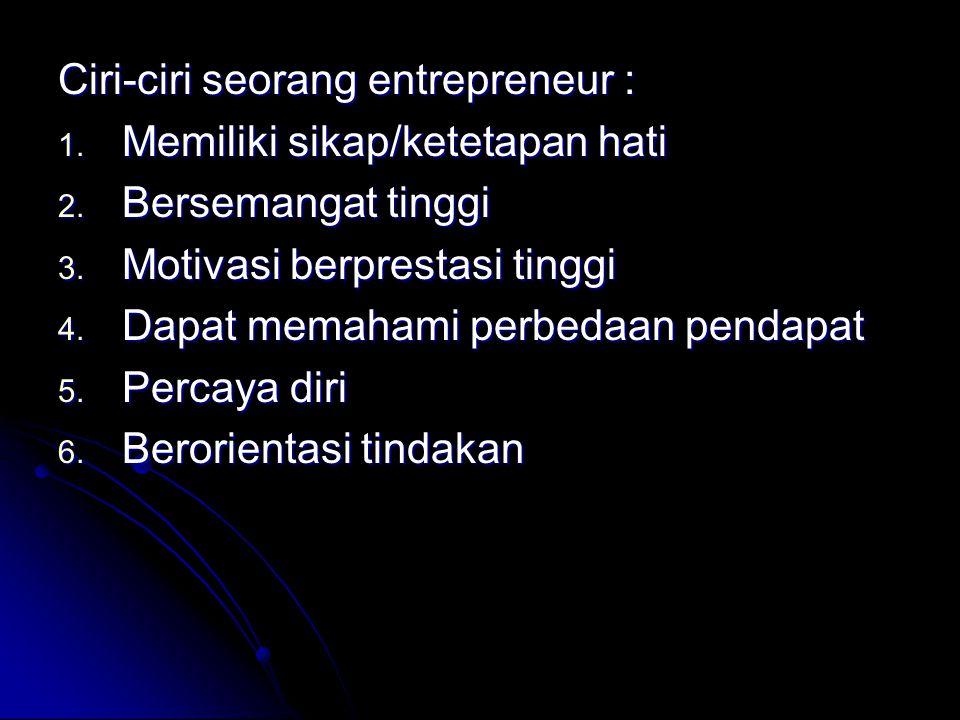 Ciri-ciri seorang entrepreneur : 1.Memiliki sikap/ketetapan hati 2.