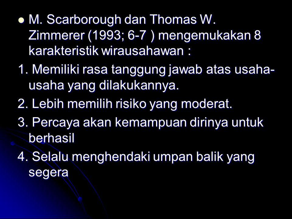 M.Scarborough dan Thomas W. Zimmerer (1993; 6-7 ) mengemukakan 8 karakteristik wirausahawan : M.